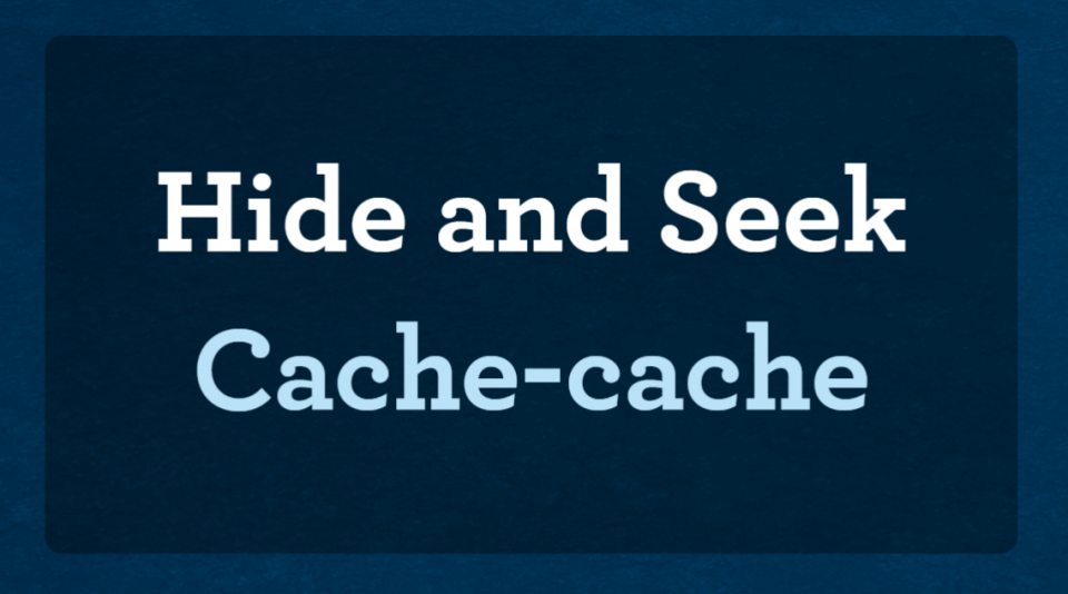 "Slide that reads ""Hide and Seek"" ""Cache-cache""."