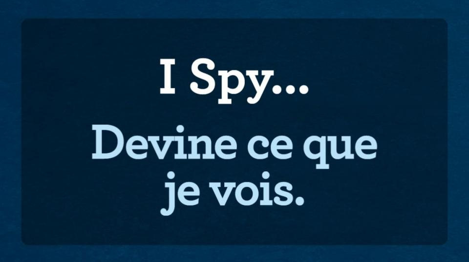 "Slide that reads ""I Spy…"" ""Devine ce que je vois »."